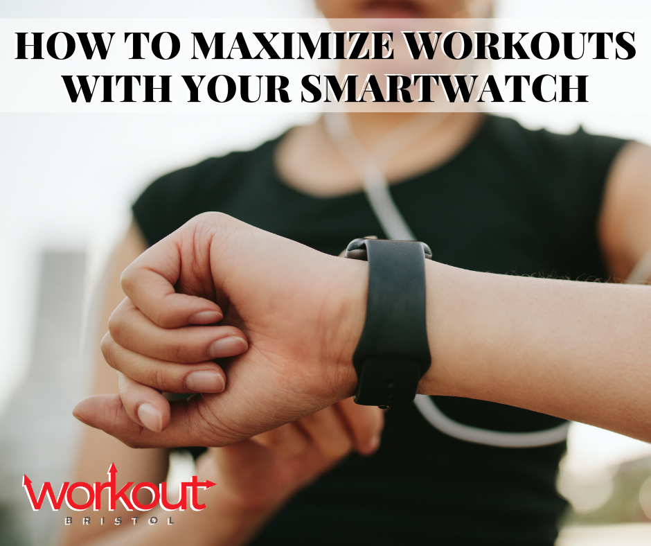 How to Maximize Your Workouts with A Smartwatch