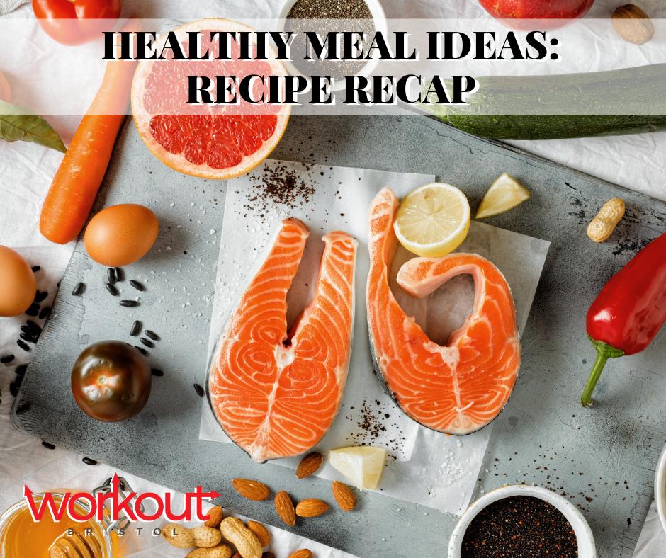 Healthy Meal Ideas: Recipe Recap